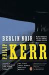 Berlin Noir: March Violets; The Pale Criminal; A German Requiem (Bernie Gunther #1-3)