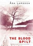 The Blood Spilt (Rebecka Martinsson, #2)  by Åsa Larsson